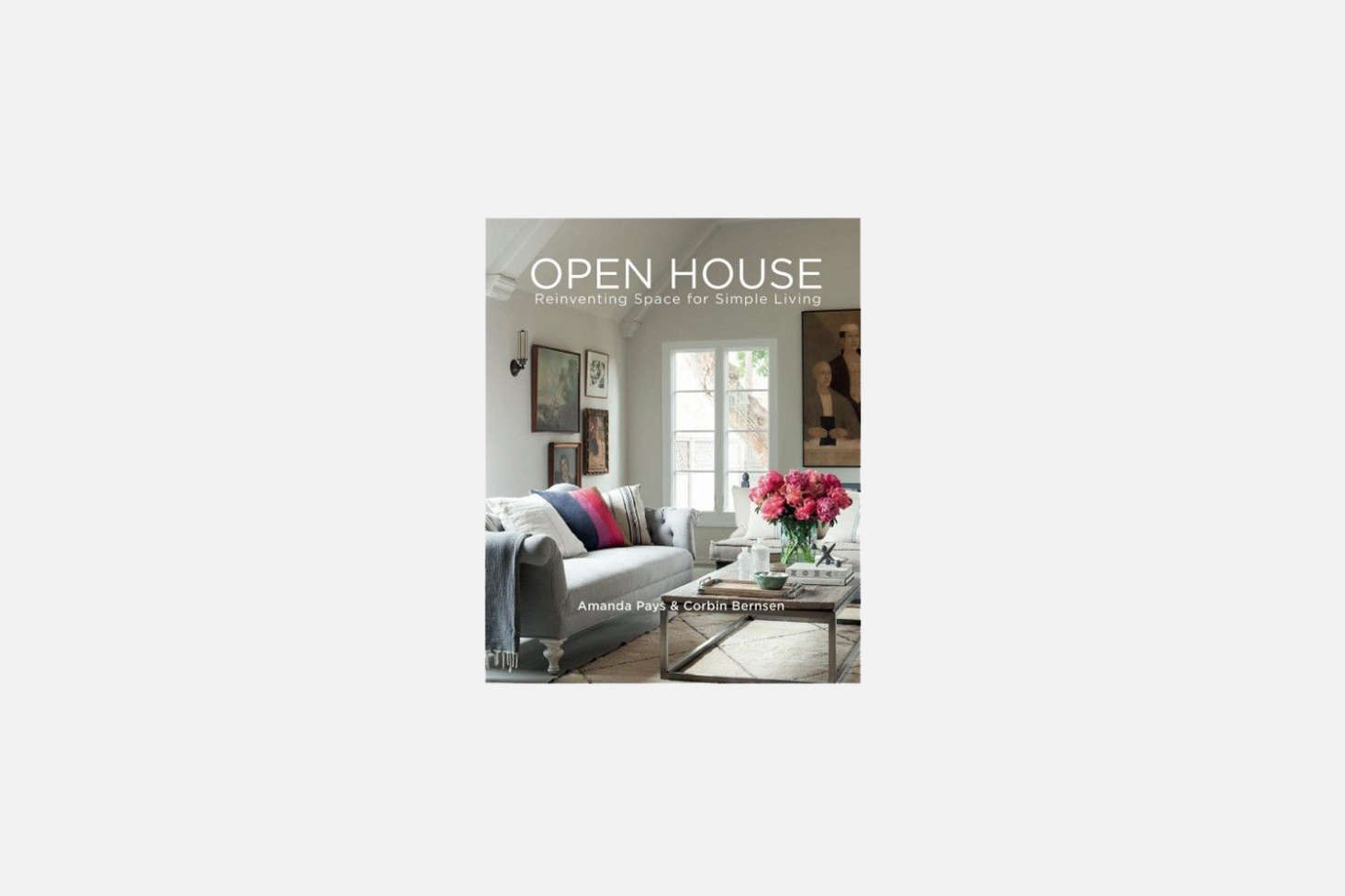 Open House: Reinventing Space for Simple Living by Remodelista favorites Amanda Pays and Corbin Bernsen; $